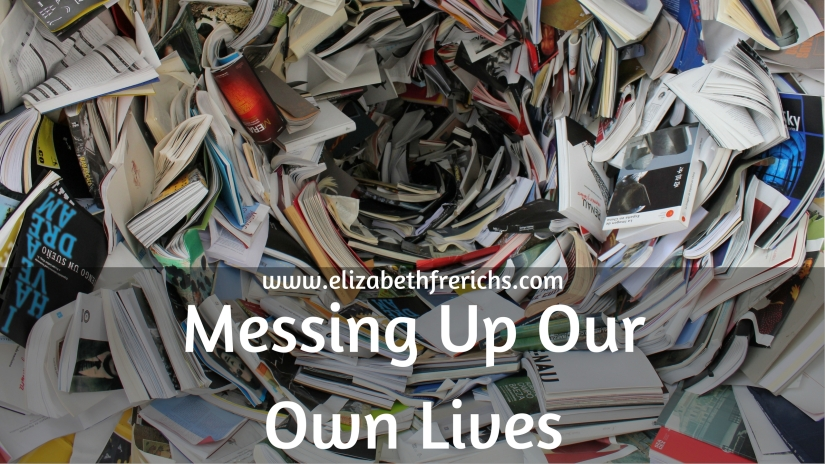 Blog_ Messing Up Our Own Lives